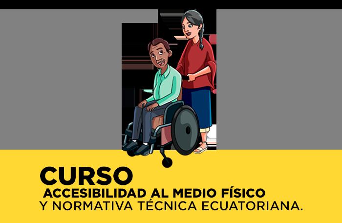 Accesibilidad al Medio Físico y Normativa técnica Ecuatoriana - CURSO DE FORMACIÓN Y FORTALECIMIENTO DE ORGANIZACIONES SOCIALES -ingresa al curso aquí