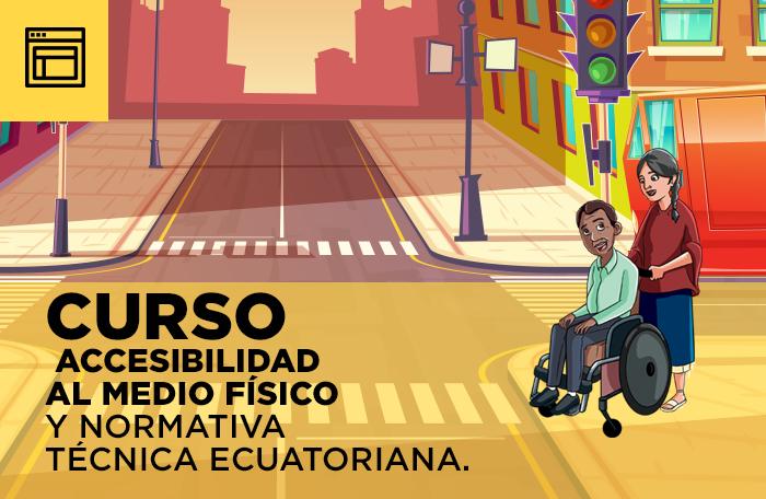 Accesibilidad al Médio Físico y Normativas Técnica Ecuatorianas - Inscríbete