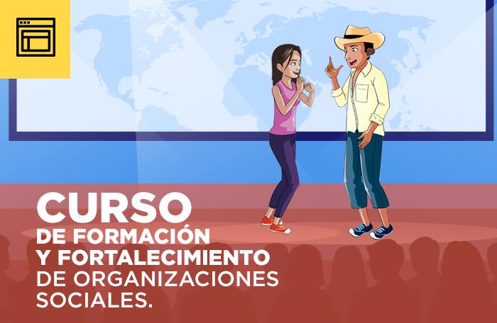 CURSO DE FORMACIÓN Y FORTALECIMIENTO DE ORGANIZACIONES SOCIALES - Matricúlate AQUI