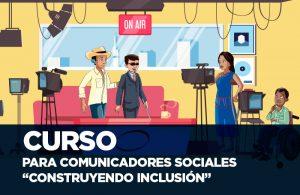 "CURSO PARA COMUNICADORES SOCIALES ""CONSTRUYENDO INCLUSIÓN"""